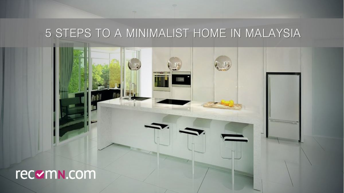 5 steps to a minimalist home design in malaysia
