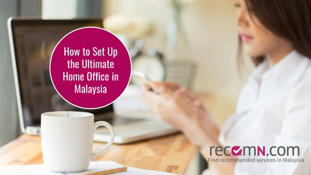 How to Set Up the Ultimate Home Office in Malaysia - RecomN.com